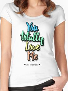 You Totally Love Me (It's So Obvious) Women's Fitted Scoop T-Shirt