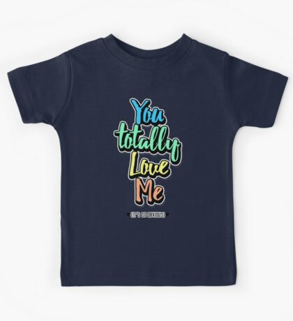You Totally Love Me (It's So Obvious) Kids Tee