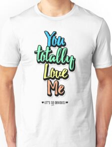 You Totally Love Me (It's So Obvious) T-Shirt