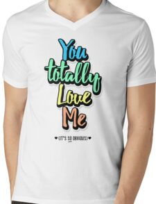 You Totally Love Me (It's So Obvious) Mens V-Neck T-Shirt