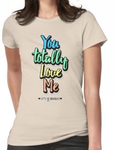 You Totally Love Me (It's So Obvious) Womens Fitted T-Shirt