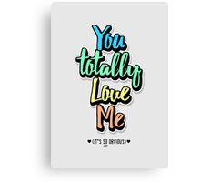You Totally Love Me (It's So Obvious) Canvas Print