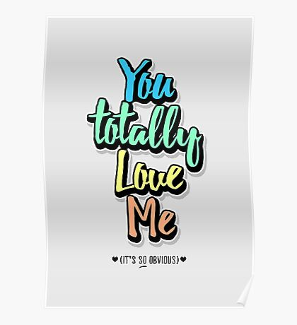 You Totally Love Me (It's So Obvious) Poster