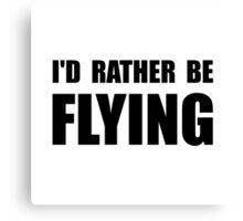 Rather Be Flying Canvas Print