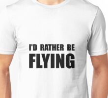 Rather Be Flying Unisex T-Shirt