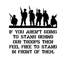 Stand Behind Troops Photographic Print
