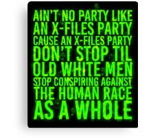 Ain't No Party (X-Files Glow Version) Canvas Print