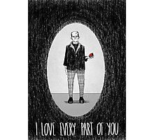 Love Is Scary: I Love Every Part Of You Photographic Print