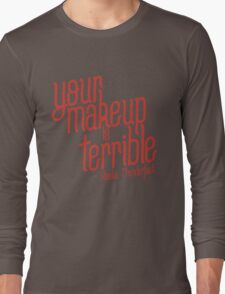 your makeup is terrible Long Sleeve T-Shirt