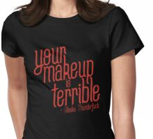 your makeup is terrible Womens Fitted T-Shirt