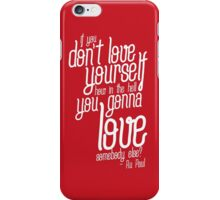 if you don't love yourself... iPhone Case/Skin