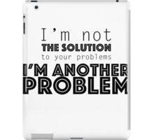 I'm not the solution to your problems iPad Case/Skin