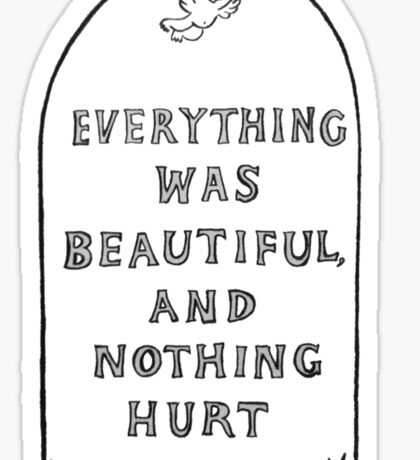 Everything Was Beautiful And Nothing Hurt Sticker