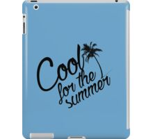 Cool For The Summer 1 iPad Case/Skin