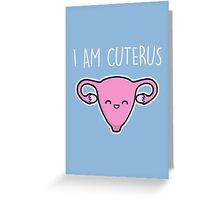 I Am Cuterus Greeting Card
