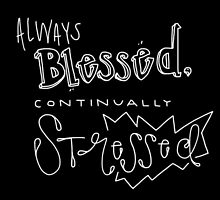 Blessed But Stressed. by Abigail Norton