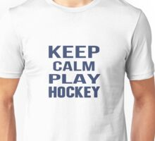 Keep Calm Play Hockey  Unisex T-Shirt