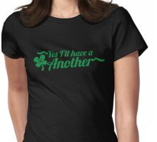 Yes I'll have another with shamrock Clover St Patrick's day design Womens Fitted T-Shirt