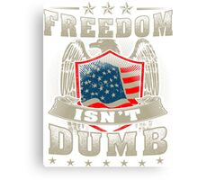 Freedom isn't Dumb Canvas Print