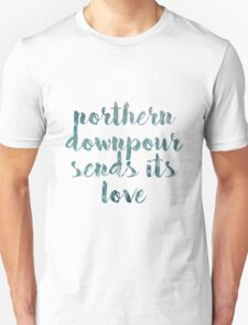 Northern Downpour Sends its love T-Shirt