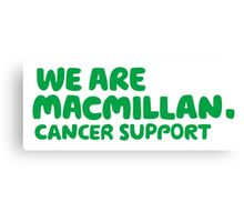 MacMillan Cancer Support - Charity - All purchases go to the cause. Canvas Print