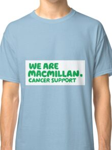 MacMillan Cancer Support - Charity - All purchases go to the cause. Classic T-Shirt