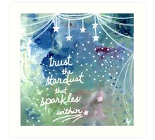 Trust the Stardust that Sparkles Within Art Print