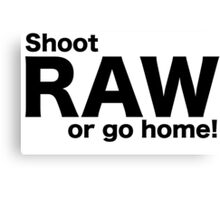 Shoot raw or go home Canvas Print