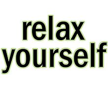 Relax Yourself green black text. by nekolicious