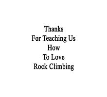 Thanks For Teaching Us How To Love Rock Climbing  by supernova23