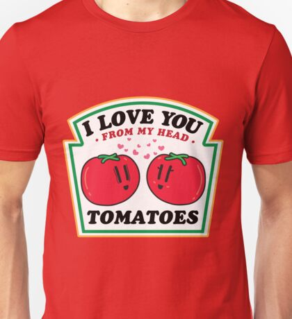 LOVE YOU FROM MY HEAD TOMATOES Unisex T-Shirt