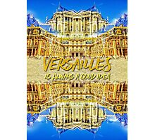 Versailles Is Always A Good Idea Paris France Photographic Print