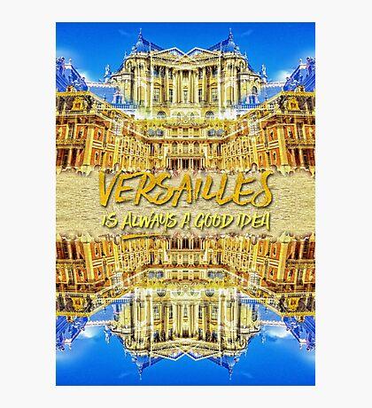 Versailles Is Always A Good Idea Paris France Photographic Print