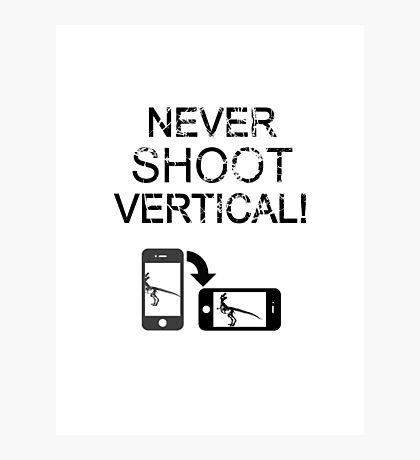 Never Shoot Vertical (Black) Photographic Print