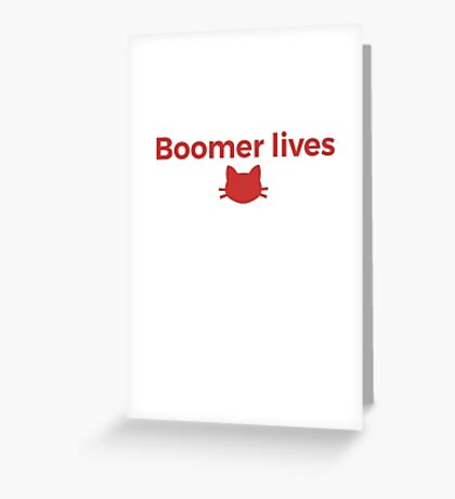 Boomer Lives! Greeting Card