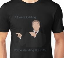 Quotes and quips - if I were kidding Unisex T-Shirt