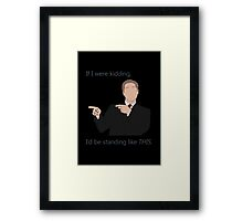 Quotes and quips - if I were kidding Framed Print