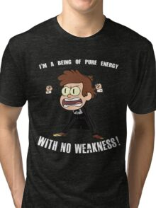 Being of Pure Energy With No Weakness! Tri-blend T-Shirt