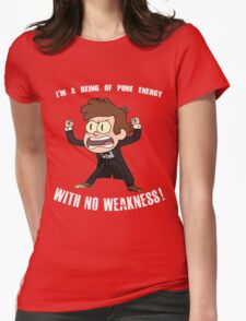 Being of Pure Energy With No Weakness! Womens Fitted T-Shirt