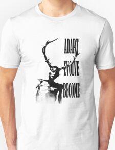 ADAPT EVOLVE BECOME Unisex T-Shirt