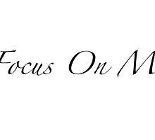 Focus On Me by breezybanana