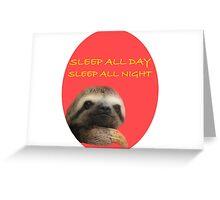 Sleep all day, sleep all night. Greeting Card
