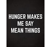 Hunger Mean Things Funny Quote Photographic Print