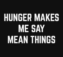 Hunger Mean Things Funny Quote One Piece - Short Sleeve