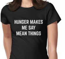 Hunger Mean Things Funny Quote Womens Fitted T-Shirt