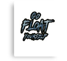 Go Float Yourself (The 100) Canvas Print