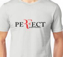 Perfect ( roger federer )  Unisex T-Shirt