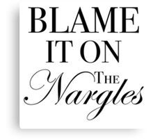 Blame it on the Nargles - Harry Potter Canvas Print