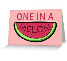 One In A Melon Greeting Card