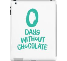 0 Days Without Chocolate iPad Case/Skin